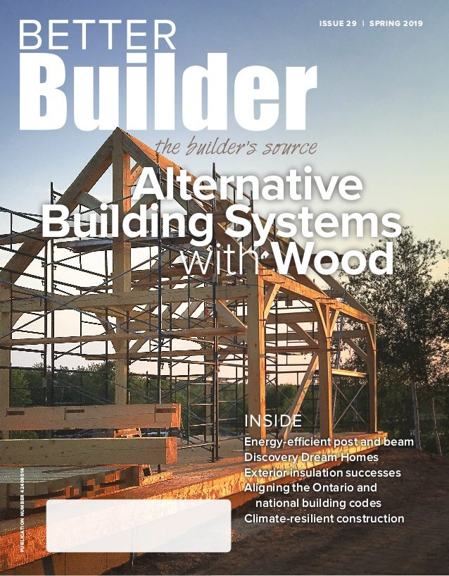 ISSUE 29 | SPRING 2019PUBLICATIONNUMBER42408014 Energy-efficient post and beam Discovery Dream Homes Exterior insulation s...