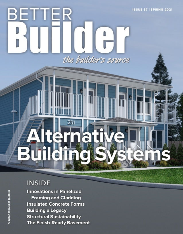 PUBLICATION NUMBER 42408014 ISSUE 37   SPRING 2021 Alternative Building Systems INSIDE Innovations in Panelized Framing an...