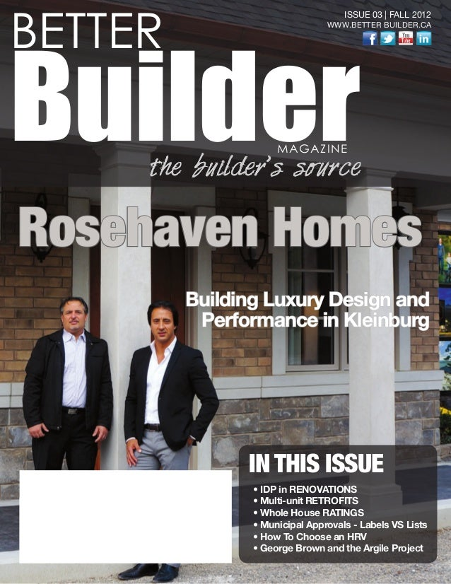 BETTER BuilderMAGAZINE the builder's source ISSUE 03 | FALL 2012 WWW.BETTER BUILDER.CA IN THIS ISSUE • IDP in RENOVATIONS ...