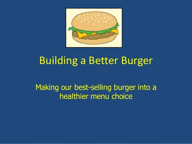 Building a Better BurgerMaking our best-selling burger into ahealthier menu choice