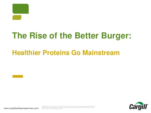 The Rise of the Better Burger: Healthier Proteins Go Mainstream  Better Burger  © Cargill 2014  www.cargillsaltinperspecti...