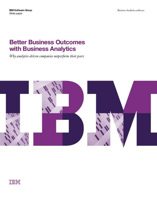 White paper IBM Software Group Business Analytics software Better Business Outcomes with Business Analytics Why analytics-...