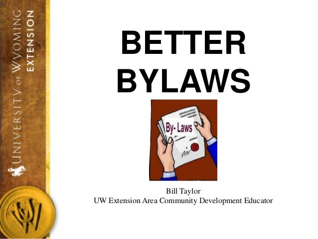 BETTER BYLAWS  Bill Taylor UW Extension Area Community Development Educator