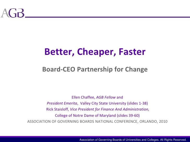 Better, Cheaper, FasterBoard-CEO Partnership for Change<br />Ellen Chaffee, AGB Fellow and <br />President Emerita,  Valle...