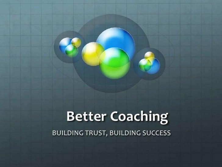 Better CoachingBUILDING TRUST, BUILDING SUCCESS