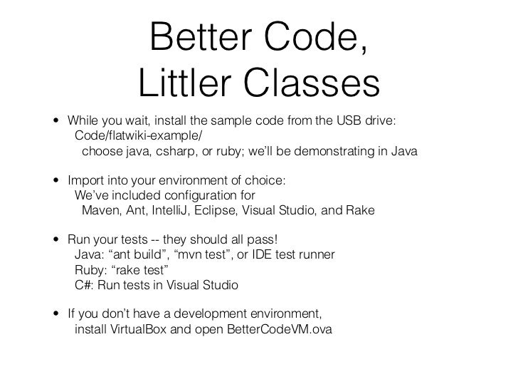 Better Code,               Littler Classes• While you wait, install the sample code from the USB drive:   Code/flatwiki-exa...