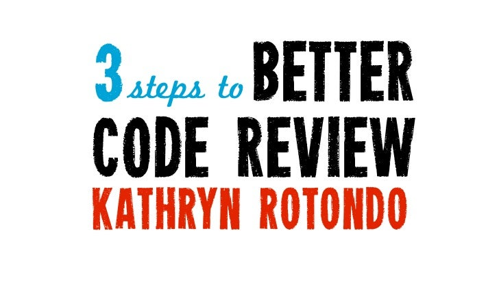 3     better steps tocode reviewKATHRYN ROTONDO