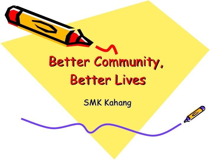 Better Community,  Better Lives SMK Kahang
