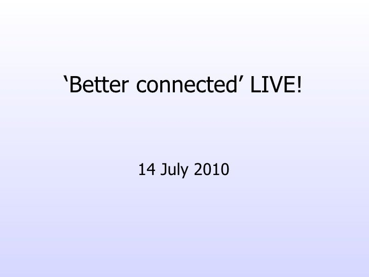 'Better connected' LIVE!          14 July 2010