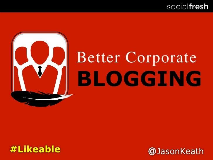 Better Corporate            BLOGGING#Likeable             @JasonKeath