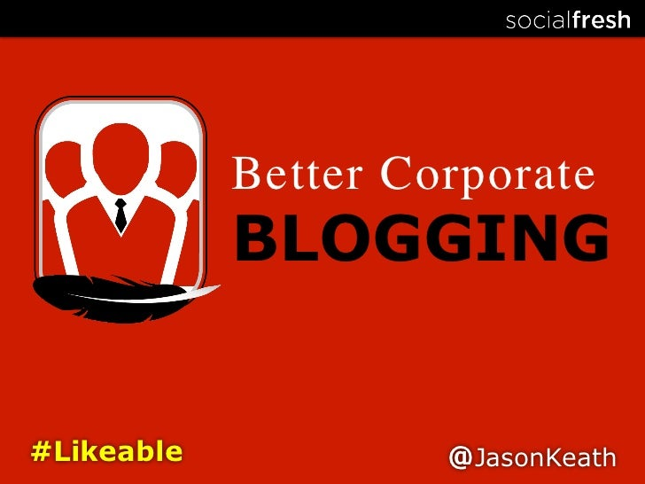 Better Corporate	            BLOGGING#Likeable             @JasonKeath