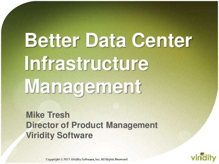Copyright © 2011 Viridity Software, Inc. All Rights Reserved <br />Better Data Center Infrastructure Management <br />Mike...
