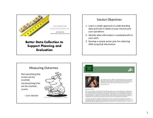Session Objectives Lisa Osterman Community Solutions, Inc. 317-423-1770 losterman@communitysolutionsinc.net  Better Data C...