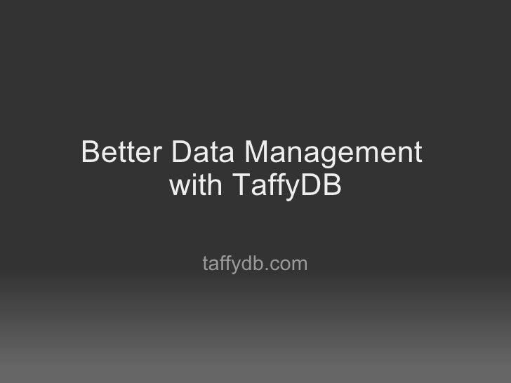 Better Data Management        with TaffyDB         taffydb.com