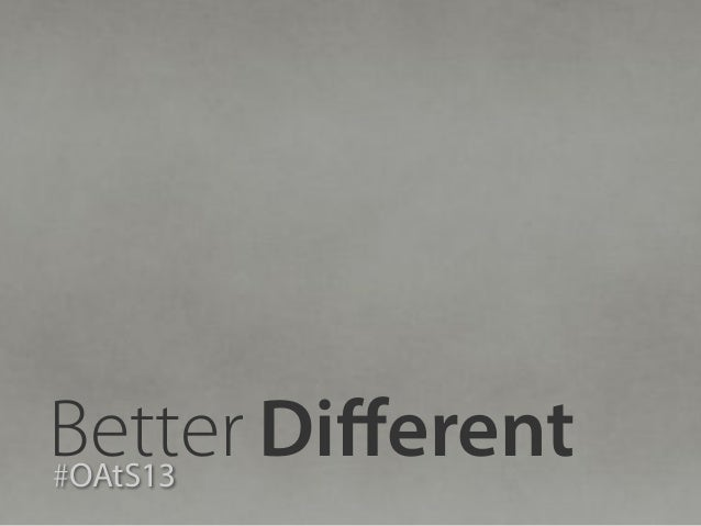 Better Different #OAtS13