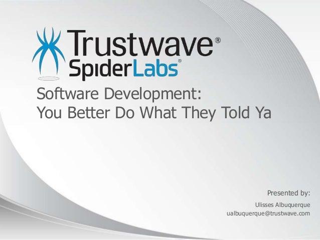© 2012Presented by:Software Development:You Better Do What They Told YaUlisses Albuquerqueualbuquerque@trustwave.com