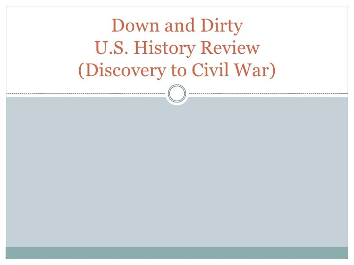 Down and Dirty U.S. History Review(Discovery to Civil War)<br />