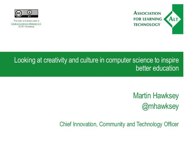 Looking at creativity and culture in computer science to inspire better education Martin Hawksey @mhawksey Chief Innovatio...