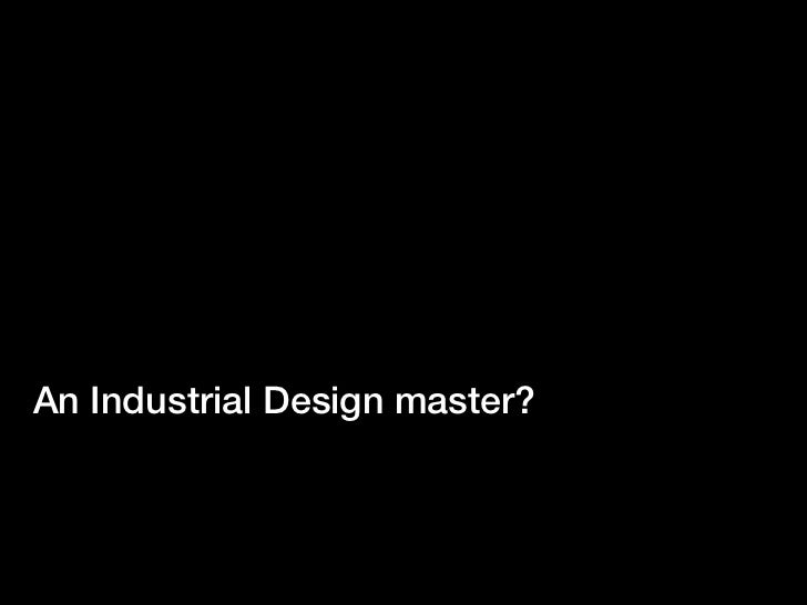 An Industrial Design master?