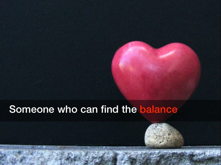 Someone who can find the balance