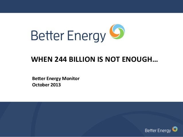 WHEN  244  BILLION  IS  NOT  ENOUGH…   Be#er  Energy  Monitor     October  2013