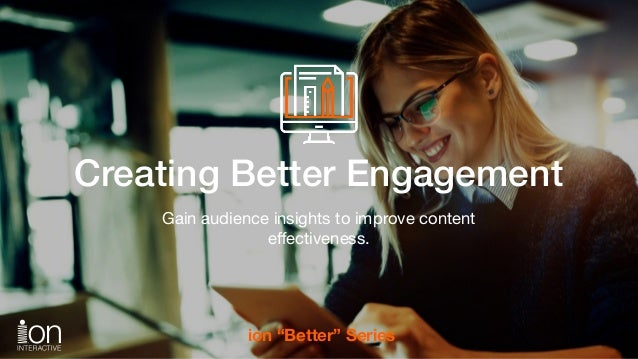 "SubheadCreating Better Engagement Gain audience insights to improve content effectiveness. ion ""Better"" Series"