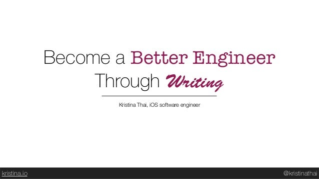 @kristinathaikristina.io Kristina Thai, iOS software engineer Become a Better Engineer
