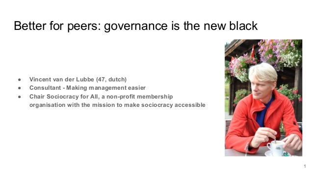 Better for peers: governance is the new black ● Vincent van der Lubbe (47, dutch) ● Consultant - Making management easier ...