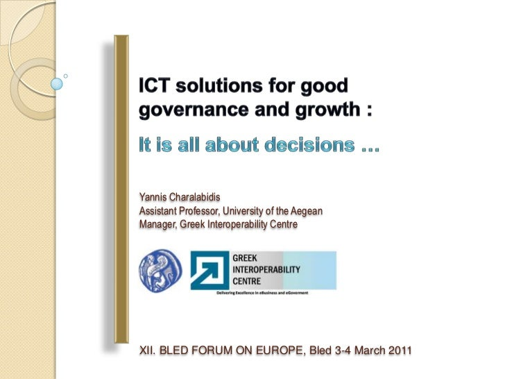 ICT solutions for good governance and growth : <br />It is all about decisions …<br />YannisCharalabidis<br />Assistant Pr...