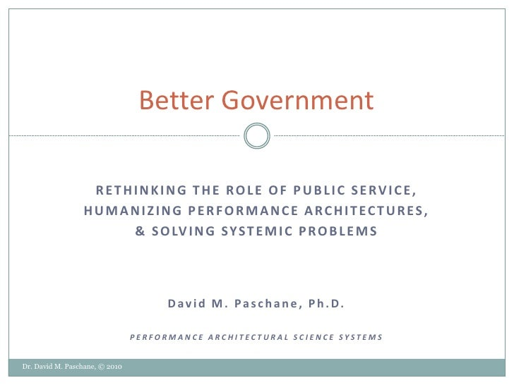 Better Government                  RETHINKING THE ROLE OF PUBLIC SERVICE,                 HUMANIZING PERFORMANCE ARCHITECT...