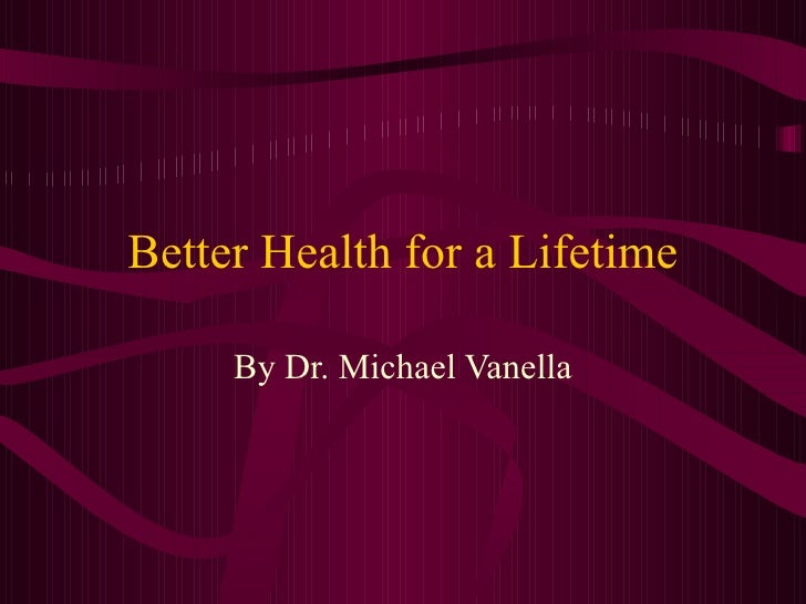 Better Health for a Lifetime By Dr. Michael Vanella