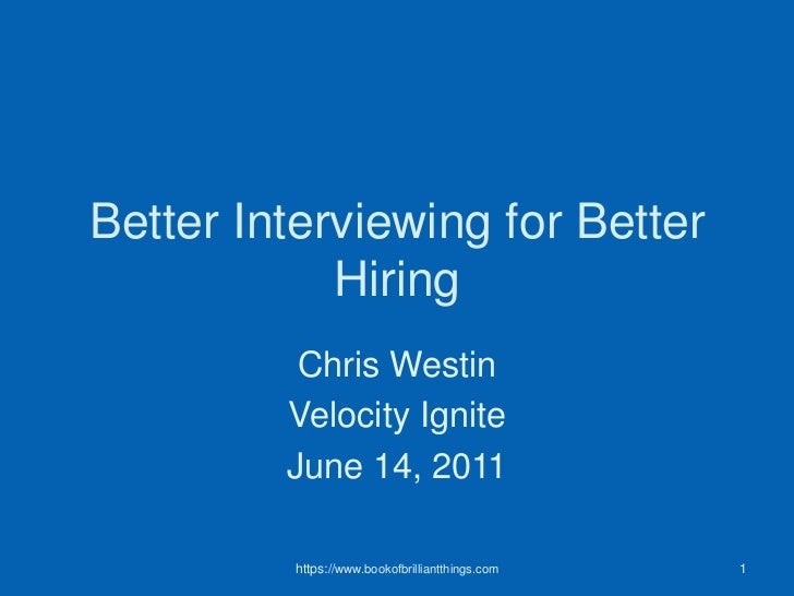 Better Interviewing for Better Hiring<br />Chris Westin<br />Velocity Ignite<br />June 14, 2011<br />1<br />https://www.bo...