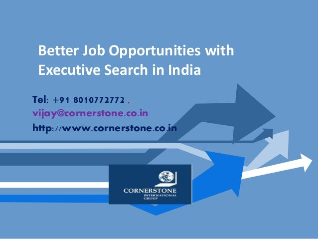 Better Job Opportunities with Executive Search in India Tel: +91 8010772772 , vijay@cornerstone.co.in http://www.cornersto...