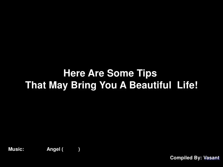 Here Are Some Tips That May Bring You A Beautiful  Life!<br />Music: 美麗人生 Angel (主題曲)<br />Compiled By: Vasant<br />
