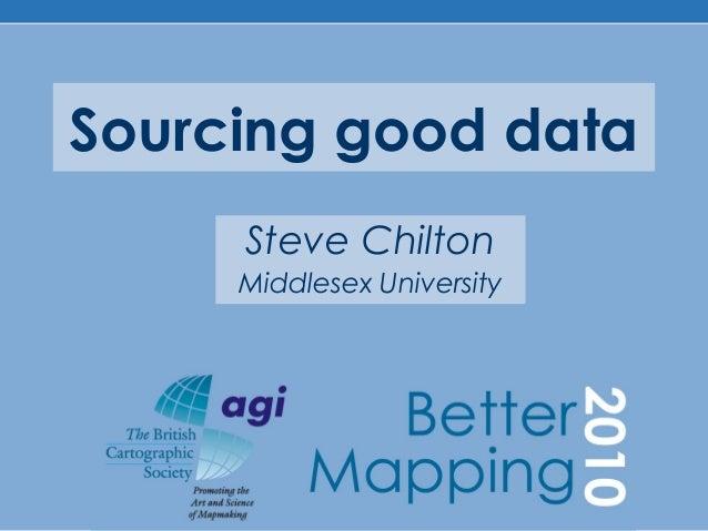Sourcing good data Steve Chilton Middlesex University