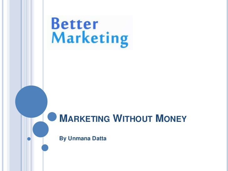 MARKETING WITHOUT MONEYBy Unmana Datta