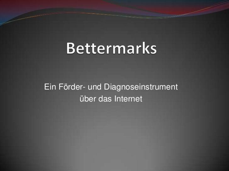 Bettermarks<br />Ein Förder- und Diagnoseinstrument<br />über das Internet<br />
