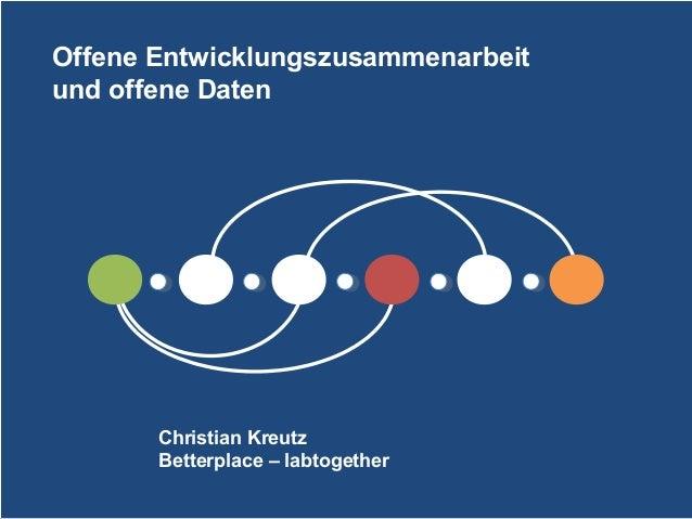 Offene Entwicklungszusammenarbeit und offene Daten  Christian Kreutz Betterplace – labtogether