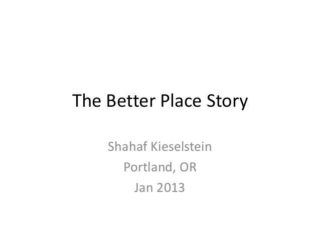 The Better Place Story    Shahaf Kieselstein      Portland, OR        Jan 2013