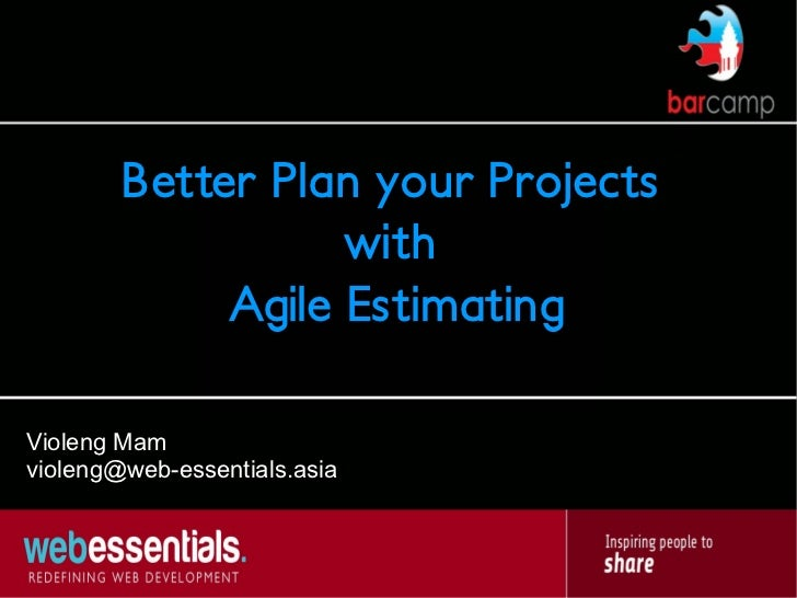 Better Plan your Projects                   with             Agile EstimatingVioleng Mamvioleng@web-essentials.asia
