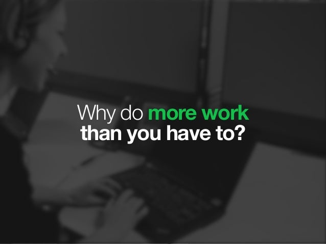 Why do more work than you have to?