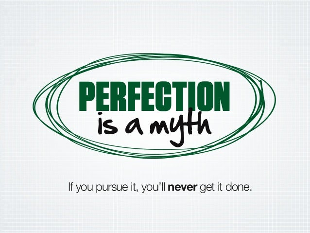 PERFECTION DL a GyMC If you pursue it, you'll never get it done.
