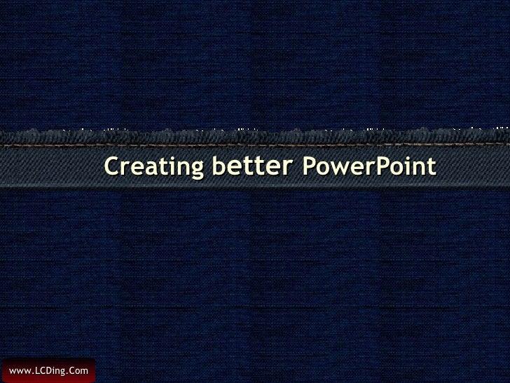 Creating b etter  PowerPoint