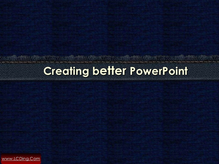 Creating better PowerPointwww.LCDing.Com