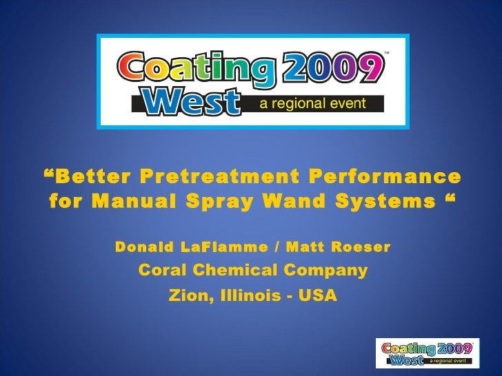 """"""" Better Pretreatment Performance for Manual Spray Wand Systems """" Donald LaFlamme / Matt Roeser Coral Chemical Company Zio..."""
