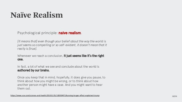 Naïve Realism 18/56 Psychological principle: naive realism. [It means that] even though your belief about the way the wor...