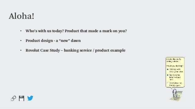 """• Who's with us today? Product that made a mark on you? • Product design - a """"new"""" dawn • Revolut Case Study – banking ..."""