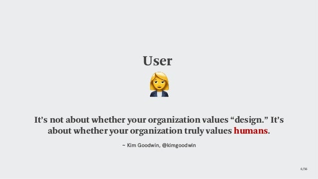 """User It's not about whether your organization values """"design."""" It's about whether your organization truly values humans. ~..."""