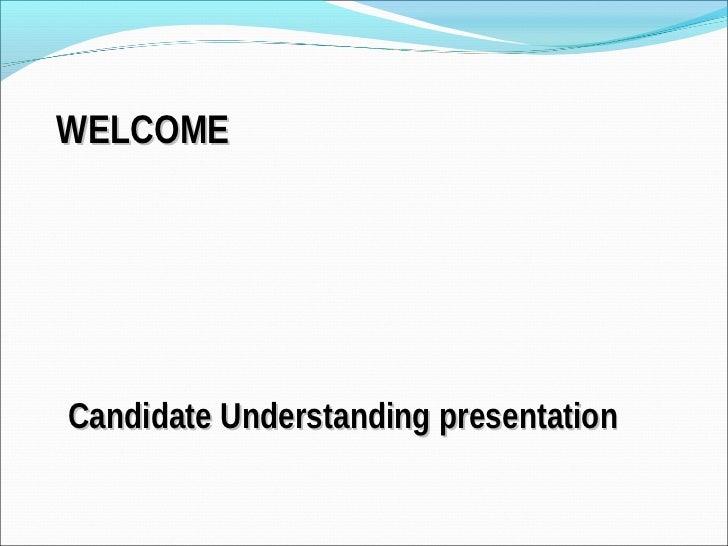 WELCOMECandidate Understanding presentation
