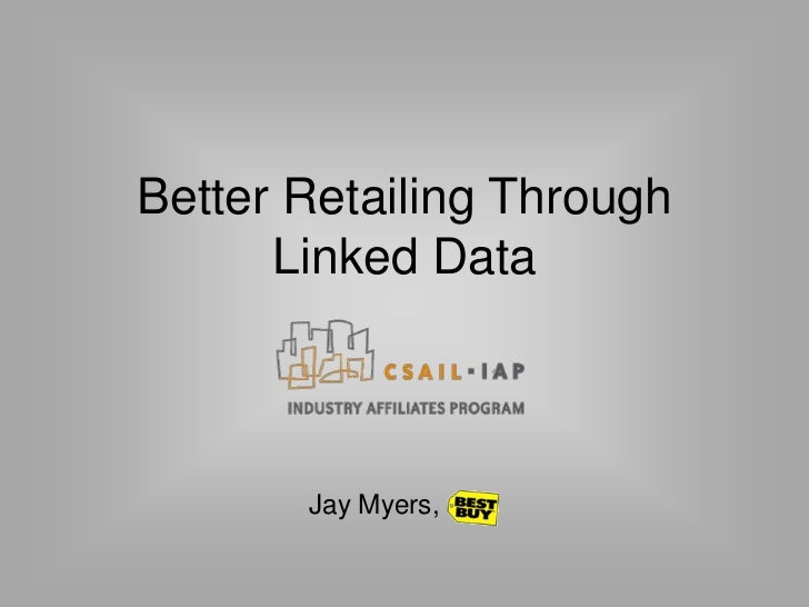 Better Retailing Through      Linked Data       Jay Myers,